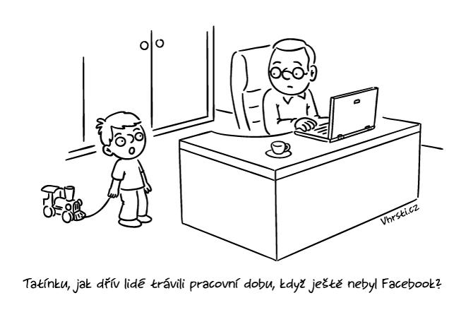 Tatínku, jak dřív lidé trávili pracovní dobu, když ještě nebyl Facebook?